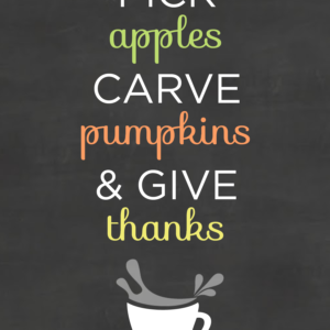 Pick Apples, Carve Pumpkins & Give Thanks. Happy October! #printable #design