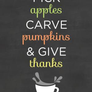 Pick Apples, Carve Pumpkins & Give Thanks. Happy October! #printable #design